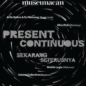 Museum MACAN Akan Hadirkan Pameran Kolaboratif Present Continuous / Sekarang Seterusnya